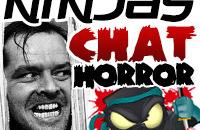 Ninjas Chat Horror